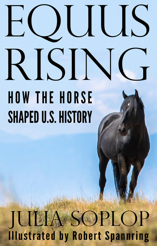 Equus Rising: How the Horse Shaped U.S. History. By Julia Soplop. Illustrated by Robert Spannring.